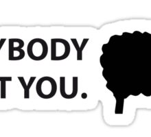 Everybody is not you Sticker