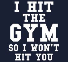 I Hit The Gym So I Won't Hit You by Creativezone1
