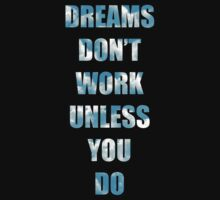Dreams don't work unless you do by Jake Driscoll