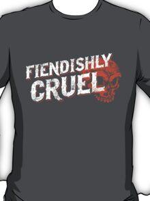 Fiendishly Cruel T-Shirt