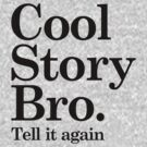 Cool Story Bro - Tell it again by beone