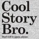 Cool Story Bro - Don't tell it again, please by beone