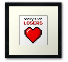 Reality's For Losers Framed Print