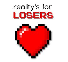 Reality's For Losers Photographic Print