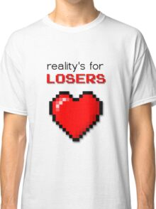 Reality's For Losers Classic T-Shirt