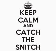 Keep Calm and Catch the Snitch by rolypolynicoley
