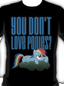 You Don't Love Ponies? Shirt (My Little Pony: Friendship is Magic) T-Shirt