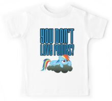 You Don't Love Ponies? Shirt (My Little Pony: Friendship is Magic) Kids Tee