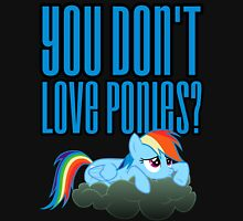 You Don't Love Ponies? Shirt (My Little Pony: Friendship is Magic) Unisex T-Shirt