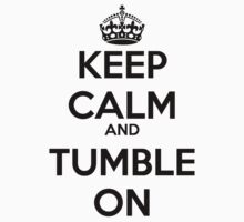 Keep Calm and Tumble On by rolypolynicoley