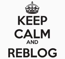 Keep Calm and Reblog by rolypolynicoley