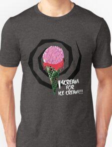 I Scream For Ice Cream!!! (BRAAAAIIINNSSSS) Unisex T-Shirt