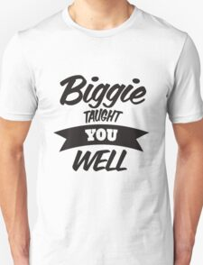 Biggie Taught You Well T-Shirt