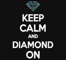 Keep Calm And Diamond On by imjesuschrist