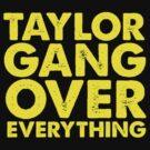 Taylor Gang Over Everything by dtdream