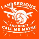 I Am Serious, And Don't Call Me Maybe by AJ Paglia