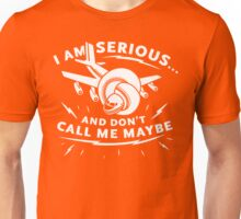 I Am Serious, And Don't Call Me Maybe Unisex T-Shirt