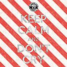 Keep Calm and Don't Cry by SpatArt