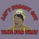 Ain&#x27;t Nobody Got Time For That!  by BUB THE ZOMBIE