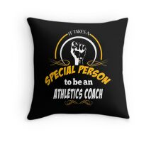 IT TAKES A SPECIAL PERSON TO BE AN ATHLETICS COACH Throw Pillow