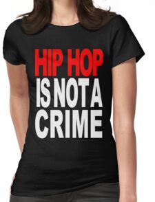 HIP HOP IS NOT A CRIME! Womens Fitted T-Shirt