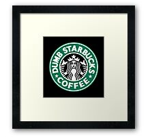 Dumb Starbucks Coffee Framed Print
