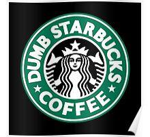 Dumb Starbucks Coffee Poster
