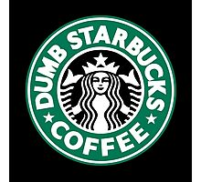 Dumb Starbucks Coffee Photographic Print