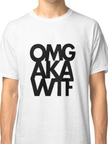 OMG AKA WTF Classic T-Shirt