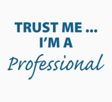 Trust Me... I'm A Professional by FunniestSayings