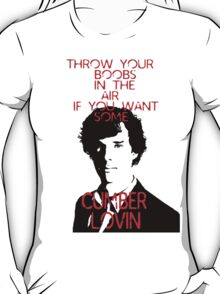 Throw your boobs in the air if you want some cumberlovin T-Shirt