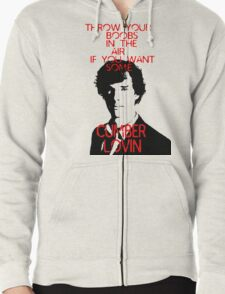 Throw your boobs in the air if you want some cumberlovin Zipped Hoodie
