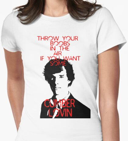 Throw your boobs in the air if you want some cumberlovin Womens Fitted T-Shirt