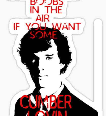 Throw your boobs in the air if you want some cumberlovin Sticker