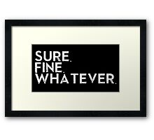 Sure. Fine. Whatever. Framed Print