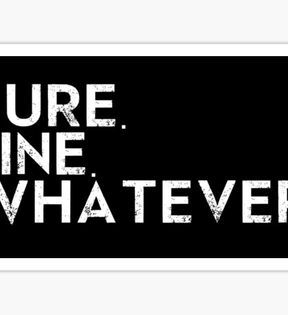 Sure. Fine. Whatever. Sticker