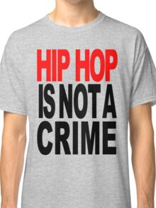 HIP HOP IS NOT A CRIME Classic T-Shirt