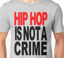 HIP HOP IS NOT A CRIME Unisex T-Shirt