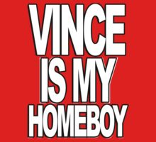 Vince Is My Homeboy by BadStyle
