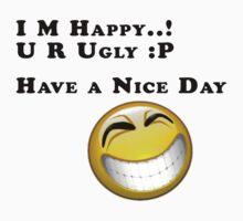 I M Happy, U R Ugly One Piece - Short Sleeve