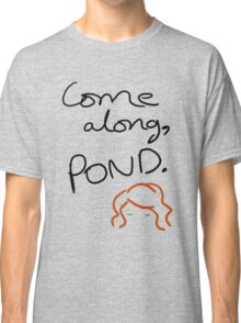 Come Along Pond ~ Doctor Who Shirt NOW TRANSPARENT BACKGROUND Classic T-Shirt