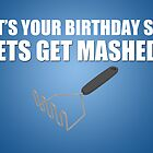 Lets Get Mashed! Birthday Card by StevePaulMyers