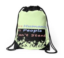 I love humanity. It's people I can't stand  Drawstring Bag