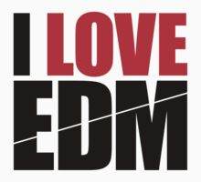 I Love EDM (Electronic Dance Music)  [black] by DropBass