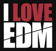 I Love EDM (Electronic Dance Music)  [white] by DropBass