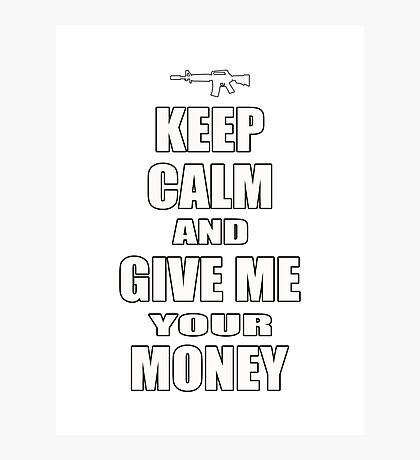 Keep Calm & Give Me Your Money Photographic Print