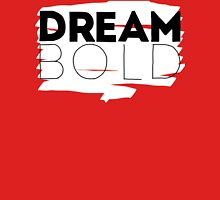 Dream Bold. Unisex T-Shirt