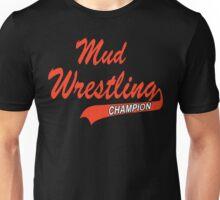 Mud Wrestling Champion Unisex T-Shirt