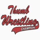 Thumb Wrestling Champion by SportsT-Shirts