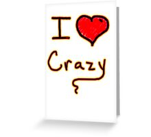 i love crazy tee  Greeting Card
